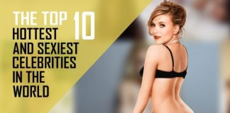 Top 10 Hottest And Sexiest Celebrities in The World