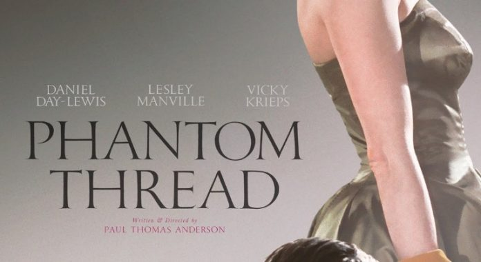 Phantom Thread movie review Daniel Day-Lewis hangs up his boots in style with Paul Thomas Anderson's melancholic drama