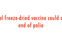 Novel freeze-dried vaccine could spell end of polio